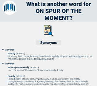 on spur of the moment, synonym on spur of the moment, another word for on spur of the moment, words like on spur of the moment, thesaurus on spur of the moment