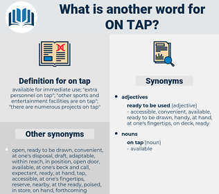 on tap, synonym on tap, another word for on tap, words like on tap, thesaurus on tap