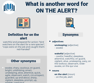 on the alert, synonym on the alert, another word for on the alert, words like on the alert, thesaurus on the alert