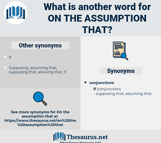 on the assumption that, synonym on the assumption that, another word for on the assumption that, words like on the assumption that, thesaurus on the assumption that