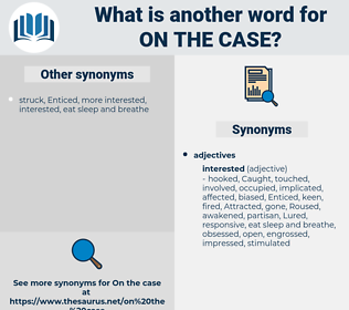 on the case, synonym on the case, another word for on the case, words like on the case, thesaurus on the case