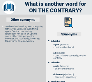 on the contrary, synonym on the contrary, another word for on the contrary, words like on the contrary, thesaurus on the contrary