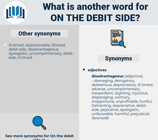 on the debit side, synonym on the debit side, another word for on the debit side, words like on the debit side, thesaurus on the debit side
