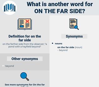on the far side, synonym on the far side, another word for on the far side, words like on the far side, thesaurus on the far side