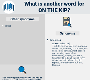 on the kip, synonym on the kip, another word for on the kip, words like on the kip, thesaurus on the kip