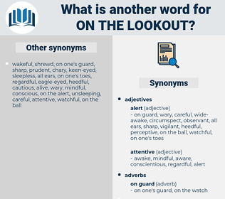 on the lookout, synonym on the lookout, another word for on the lookout, words like on the lookout, thesaurus on the lookout