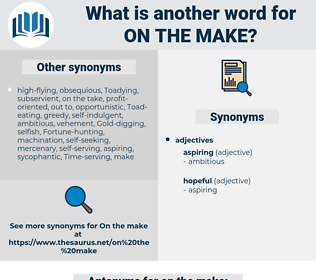 on the make, synonym on the make, another word for on the make, words like on the make, thesaurus on the make