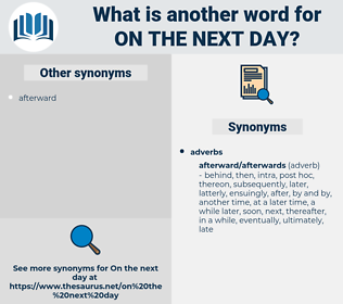 on the next day, synonym on the next day, another word for on the next day, words like on the next day, thesaurus on the next day