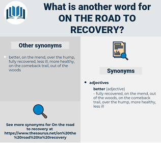 on the road to recovery, synonym on the road to recovery, another word for on the road to recovery, words like on the road to recovery, thesaurus on the road to recovery