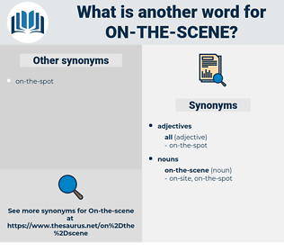 on-the-scene, synonym on-the-scene, another word for on-the-scene, words like on-the-scene, thesaurus on-the-scene