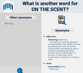 on the scent, synonym on the scent, another word for on the scent, words like on the scent, thesaurus on the scent