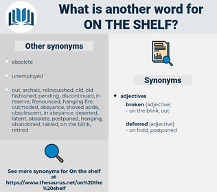 on the shelf, synonym on the shelf, another word for on the shelf, words like on the shelf, thesaurus on the shelf