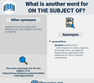 on the subject of, synonym on the subject of, another word for on the subject of, words like on the subject of, thesaurus on the subject of