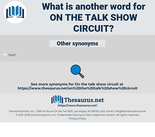 on the talk show circuit, synonym on the talk show circuit, another word for on the talk show circuit, words like on the talk show circuit, thesaurus on the talk show circuit