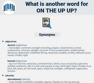 on the up up, synonym on the up up, another word for on the up up, words like on the up up, thesaurus on the up up