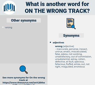on the wrong track, synonym on the wrong track, another word for on the wrong track, words like on the wrong track, thesaurus on the wrong track