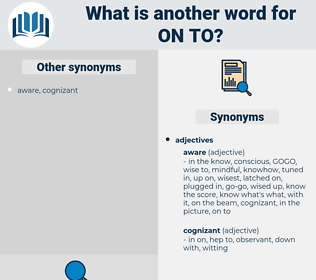 on to, synonym on to, another word for on to, words like on to, thesaurus on to
