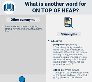 on top of heap, synonym on top of heap, another word for on top of heap, words like on top of heap, thesaurus on top of heap
