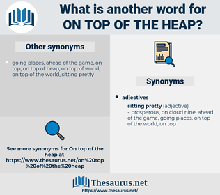 on top of the heap, synonym on top of the heap, another word for on top of the heap, words like on top of the heap, thesaurus on top of the heap