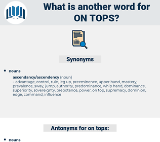 on tops, synonym on tops, another word for on tops, words like on tops, thesaurus on tops