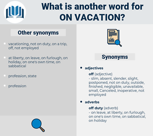 on vacation, synonym on vacation, another word for on vacation, words like on vacation, thesaurus on vacation
