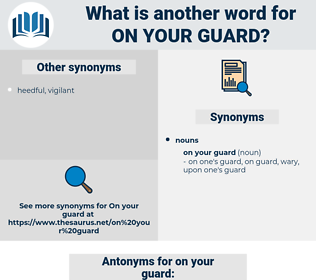 on your guard, synonym on your guard, another word for on your guard, words like on your guard, thesaurus on your guard