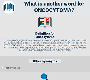 Oncocytoma, synonym Oncocytoma, another word for Oncocytoma, words like Oncocytoma, thesaurus Oncocytoma
