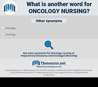 oncology nursing, synonym oncology nursing, another word for oncology nursing, words like oncology nursing, thesaurus oncology nursing