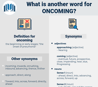 oncoming, synonym oncoming, another word for oncoming, words like oncoming, thesaurus oncoming