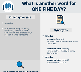 one fine day, synonym one fine day, another word for one fine day, words like one fine day, thesaurus one fine day