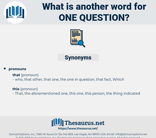 one question, synonym one question, another word for one question, words like one question, thesaurus one question