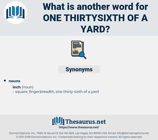 one thirtysixth of a yard, synonym one thirtysixth of a yard, another word for one thirtysixth of a yard, words like one thirtysixth of a yard, thesaurus one thirtysixth of a yard