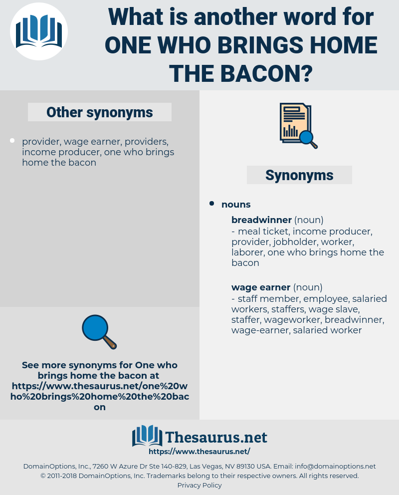 one who brings home the bacon, synonym one who brings home the bacon, another word for one who brings home the bacon, words like one who brings home the bacon, thesaurus one who brings home the bacon