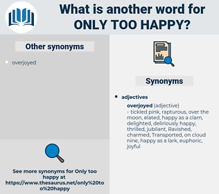 only too happy, synonym only too happy, another word for only too happy, words like only too happy, thesaurus only too happy