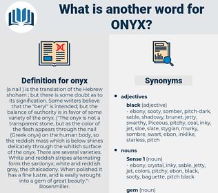 onyx, synonym onyx, another word for onyx, words like onyx, thesaurus onyx