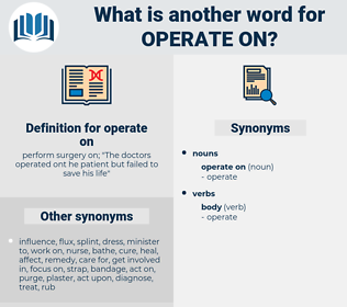 operate on, synonym operate on, another word for operate on, words like operate on, thesaurus operate on