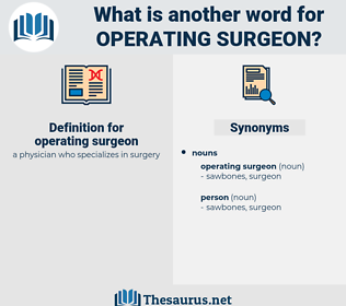 operating surgeon, synonym operating surgeon, another word for operating surgeon, words like operating surgeon, thesaurus operating surgeon