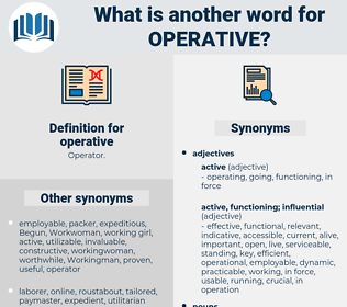 operative, synonym operative, another word for operative, words like operative, thesaurus operative