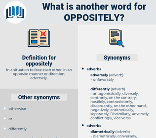 oppositely, synonym oppositely, another word for oppositely, words like oppositely, thesaurus oppositely