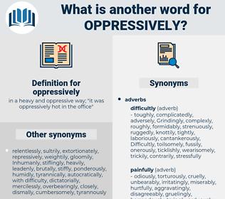 oppressively, synonym oppressively, another word for oppressively, words like oppressively, thesaurus oppressively