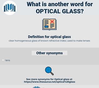 optical glass, synonym optical glass, another word for optical glass, words like optical glass, thesaurus optical glass