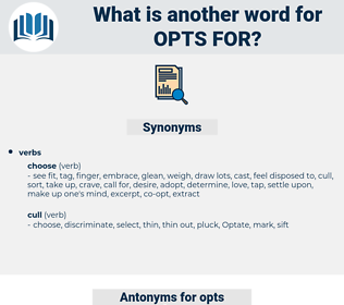 opts for, synonym opts for, another word for opts for, words like opts for, thesaurus opts for