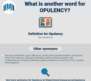 Opulency, synonym Opulency, another word for Opulency, words like Opulency, thesaurus Opulency