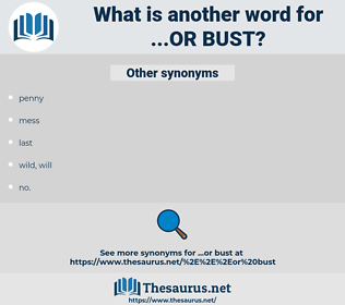...or bust, synonym ...or bust, another word for ...or bust, words like ...or bust, thesaurus ...or bust
