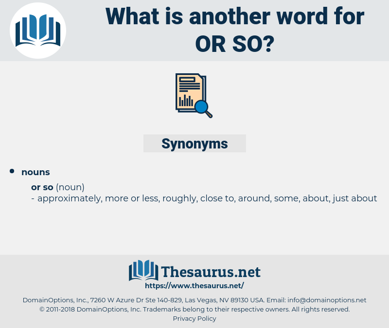 or so, synonym or so, another word for or so, words like or so, thesaurus or so