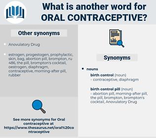 oral contraceptive, synonym oral contraceptive, another word for oral contraceptive, words like oral contraceptive, thesaurus oral contraceptive
