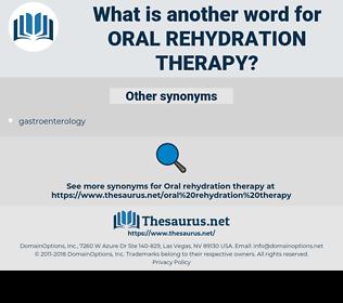 Oral Rehydration Therapy, synonym Oral Rehydration Therapy, another word for Oral Rehydration Therapy, words like Oral Rehydration Therapy, thesaurus Oral Rehydration Therapy