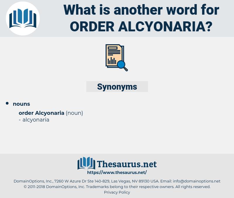 Order Alcyonaria, synonym Order Alcyonaria, another word for Order Alcyonaria, words like Order Alcyonaria, thesaurus Order Alcyonaria