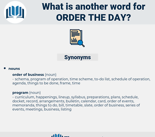 order the day, synonym order the day, another word for order the day, words like order the day, thesaurus order the day