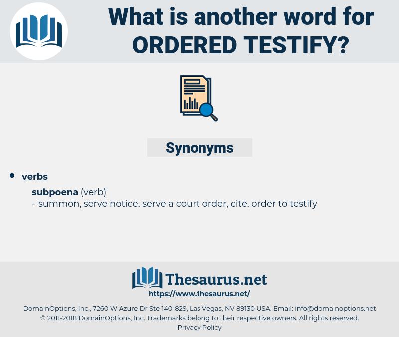 ordered testify, synonym ordered testify, another word for ordered testify, words like ordered testify, thesaurus ordered testify